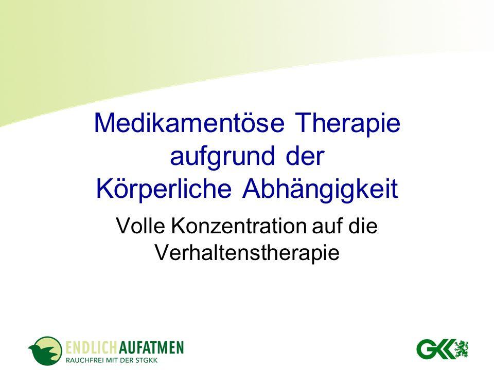 Medikamentöse Therapie aufgrund der Körperliche Abhängigkeit Volle Konzentration auf die Verhaltenstherapie