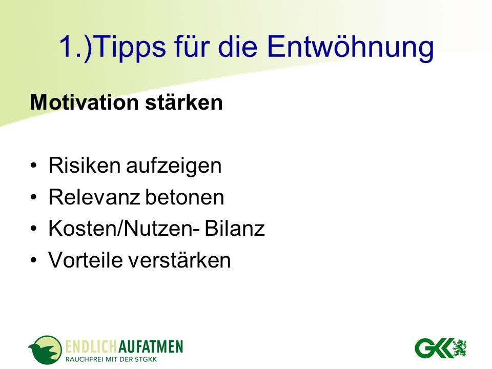 1.)Tipps für die Entwöhnung Motivation stärken Risiken aufzeigen Relevanz betonen Kosten/Nutzen- Bilanz Vorteile verstärken