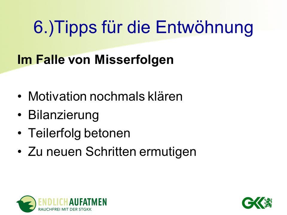 6.)Tipps für die Entwöhnung Im Falle von Misserfolgen Motivation nochmals klären Bilanzierung Teilerfolg betonen Zu neuen Schritten ermutigen