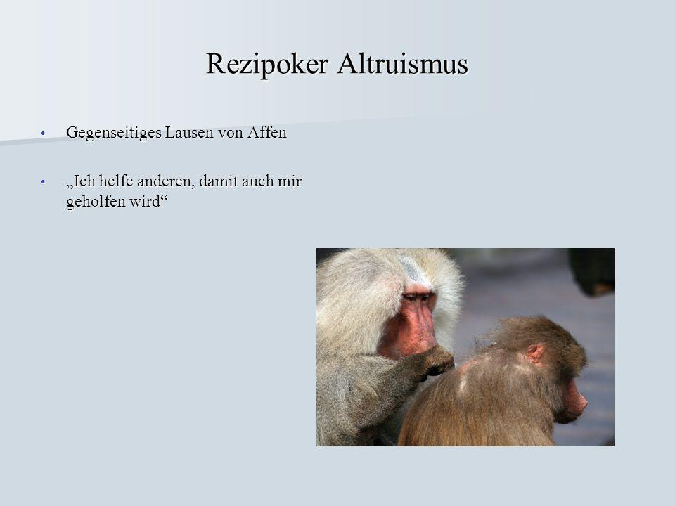 Rezipoker Altruismus Gegenseitiges Lausen von Affen Gegenseitiges Lausen von Affen Ich helfe anderen, damit auch mir geholfen wird Ich helfe anderen,