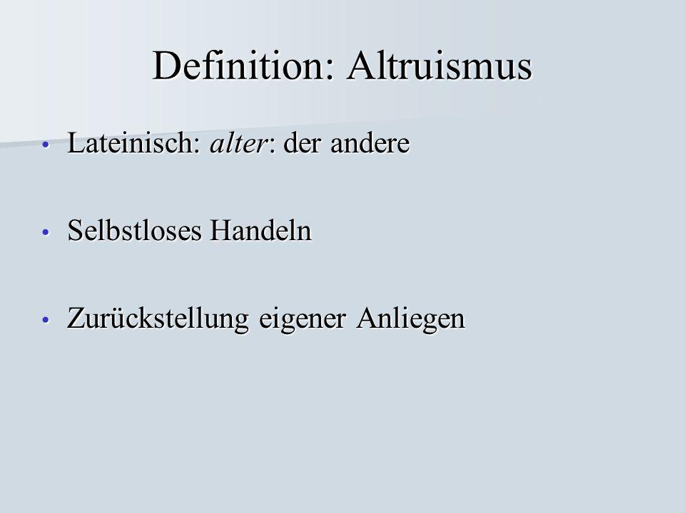 Definition: Altruismus Lateinisch: alter: der andere Lateinisch: alter: der andere Selbstloses Handeln Selbstloses Handeln Zurückstellung eigener Anli