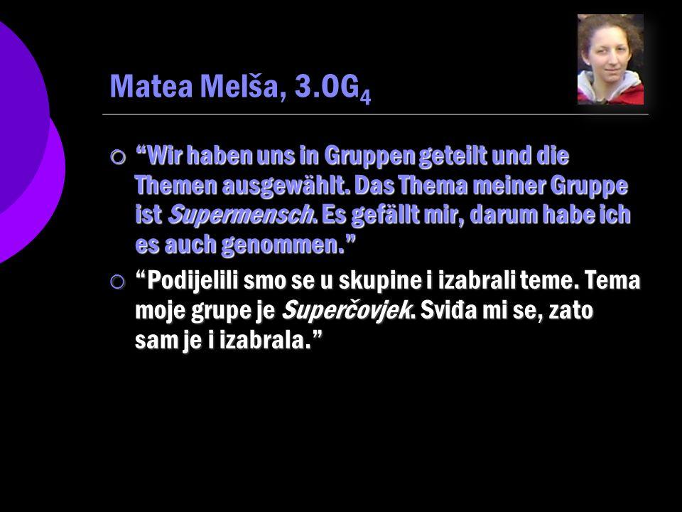 Matea Melša, 3.OG 4 Wir haben uns in Gruppen geteilt und die Themen ausgewählt.