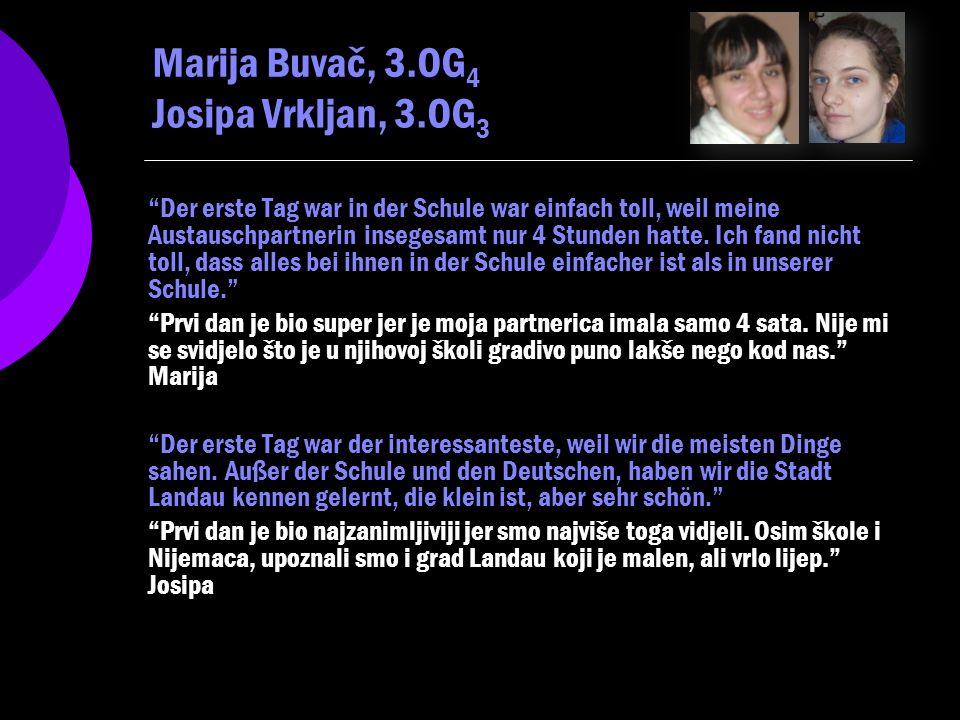 Marija Buvač, 3.OG 4 Der erste Tag war in der Schule war einfach toll, weil meine Austauschpartnerin insegesamt nur 4 Stunden hatte.