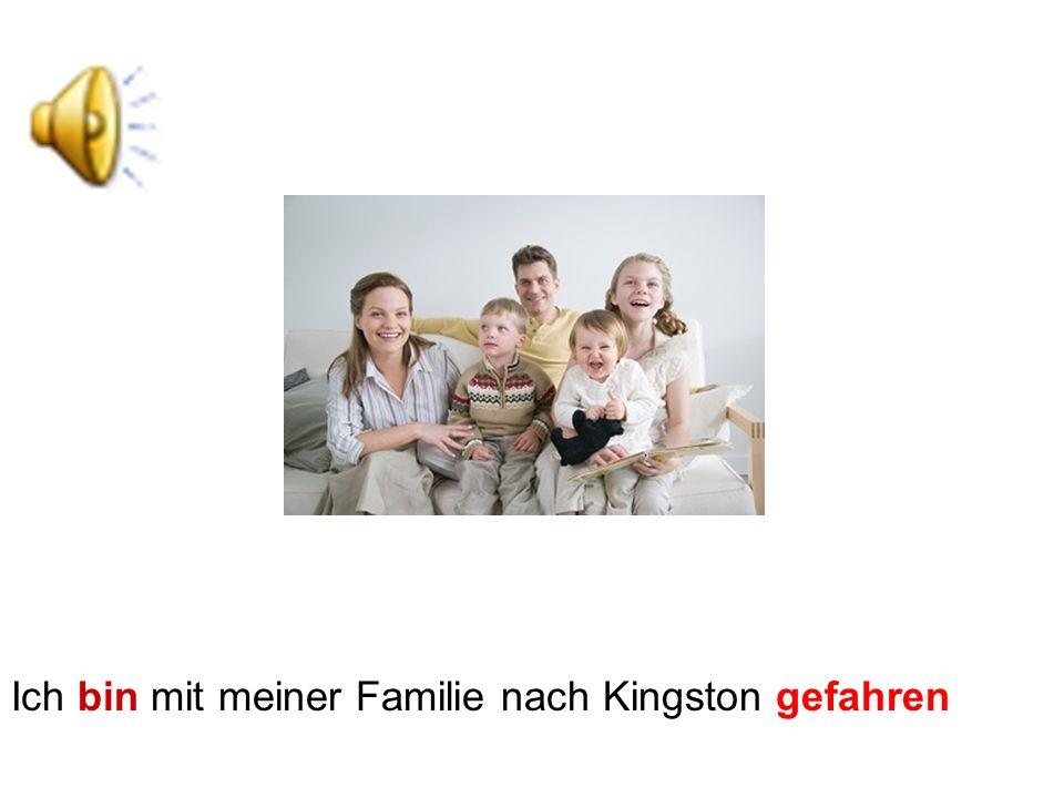 Ich bin mit meiner Familie nach Kingston gefahren