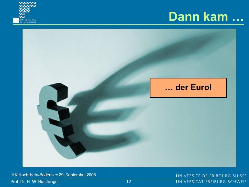 12 Prof. Dr. H. W. Brachinger IHK Hochrhein-Bodensee 29. September 2008 Dann kam … … der Euro!
