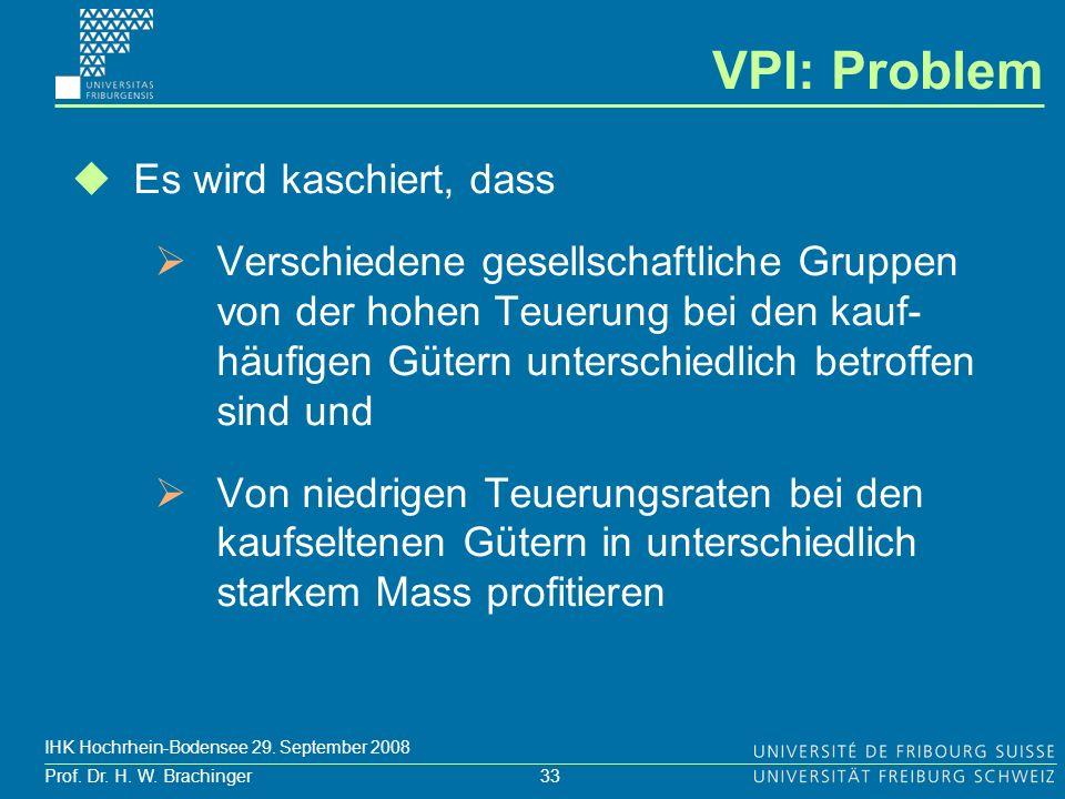 33 Prof. Dr. H. W. Brachinger IHK Hochrhein-Bodensee 29. September 2008 Es wird kaschiert, dass Verschiedene gesellschaftliche Gruppen von der hohen T