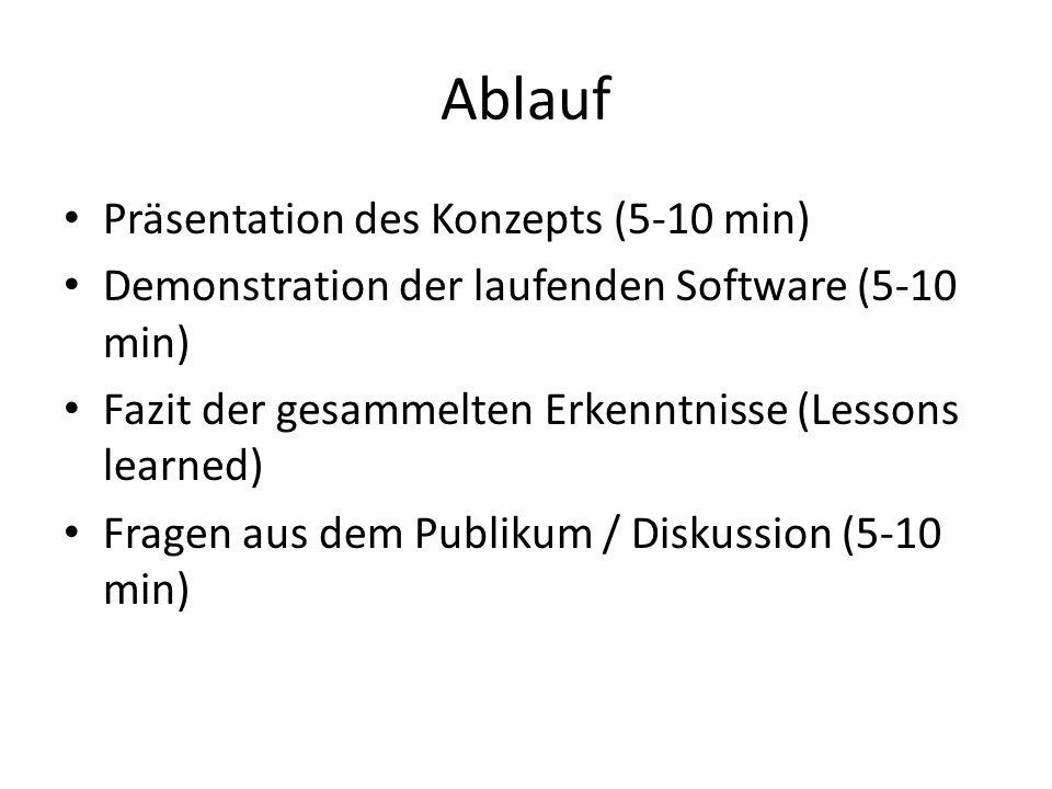 Ablauf Präsentation des Konzepts (5-10 min) Demonstration der laufenden Software (5-10 min) Fazit der gesammelten Erkenntnisse (Lessons learned) Fragen aus dem Publikum / Diskussion (5-10 min)