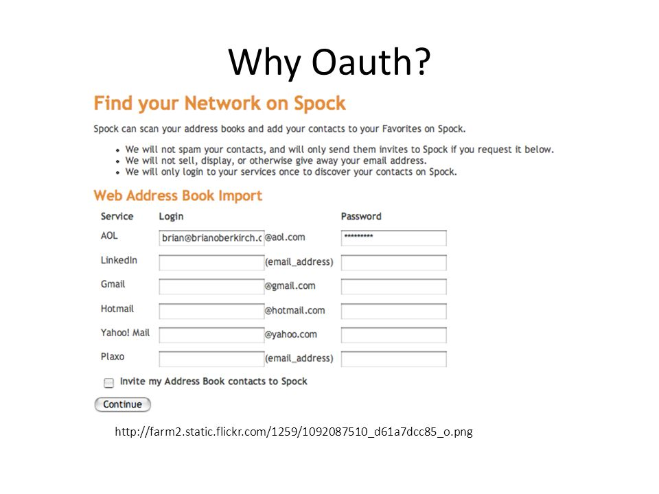 Why Oauth? http://farm2.static.flickr.com/1259/1092087510_d61a7dcc85_o.png