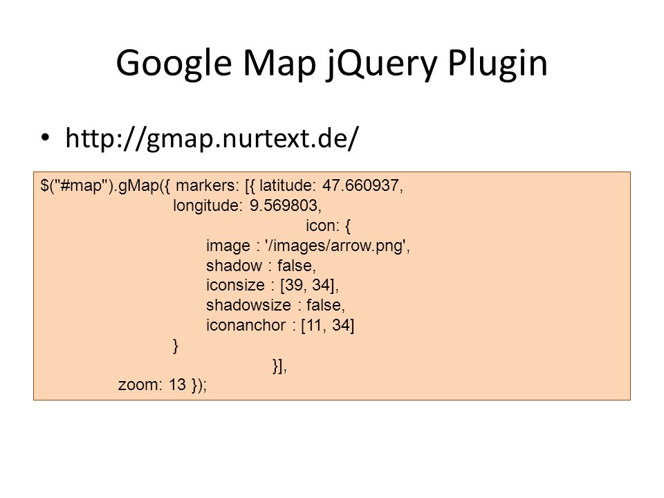 Google Map jQuery Plugin   $( #map ).gMap({ markers: [{ latitude: , longitude: , icon: { image : /images/arrow.png , shadow : false, iconsize : [39, 34], shadowsize : false, iconanchor : [11, 34] } }], zoom: 13 });