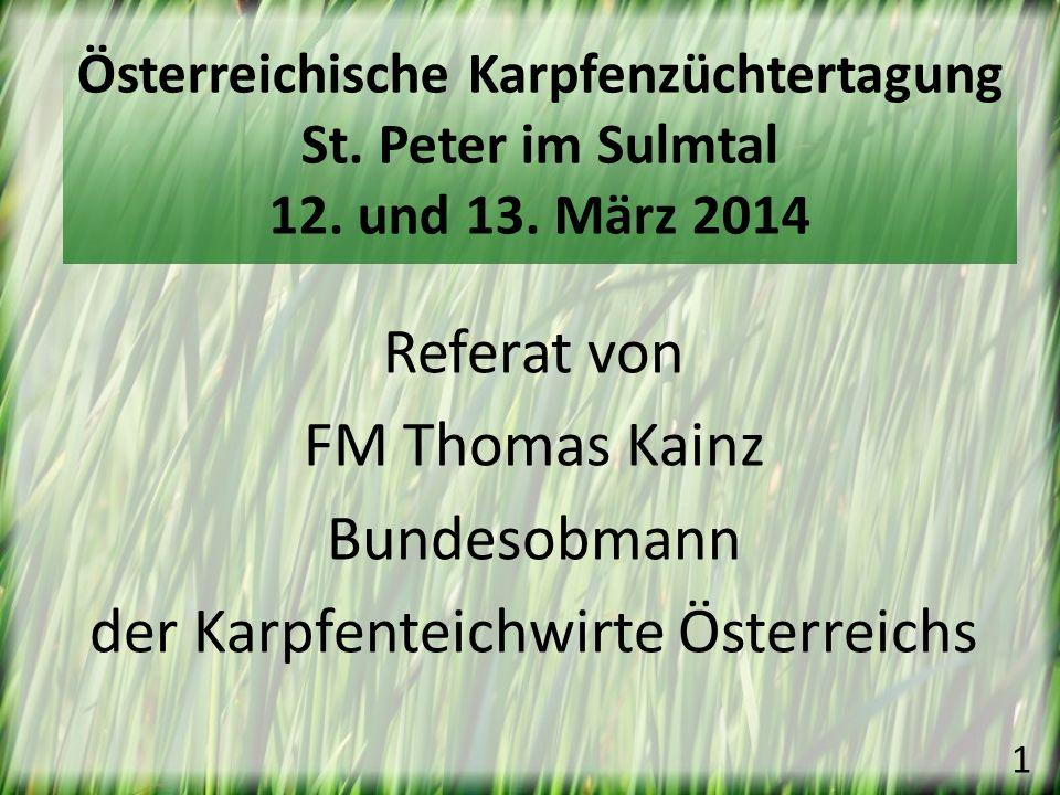 Referat von FM Thomas Kainz Bundesobmann der Karpfenteichwirte Österreichs Österreichische Karpfenzüchtertagung St. Peter im Sulmtal 12. und 13. März