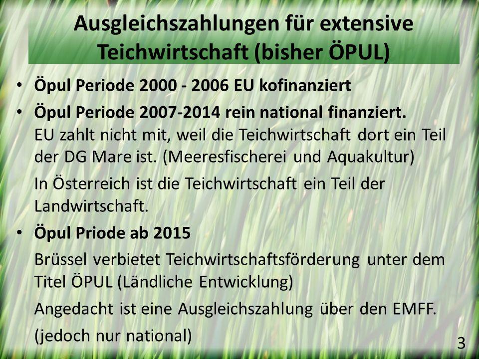Öpul Periode 2000 - 2006 EU kofinanziert Öpul Periode 2007-2014 rein national finanziert. EU zahlt nicht mit, weil die Teichwirtschaft dort ein Teil d