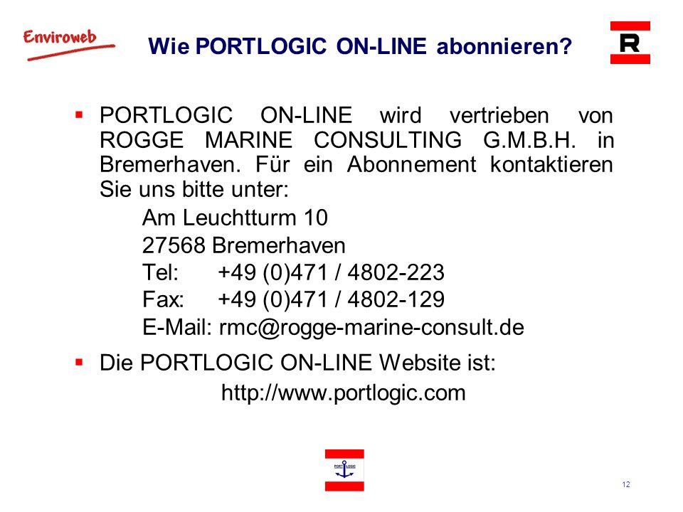 12 Wie PORTLOGIC ON-LINE abonnieren? PORTLOGIC ON-LINE wird vertrieben von ROGGE MARINE CONSULTING G.M.B.H. in Bremerhaven. Für ein Abonnement kontakt