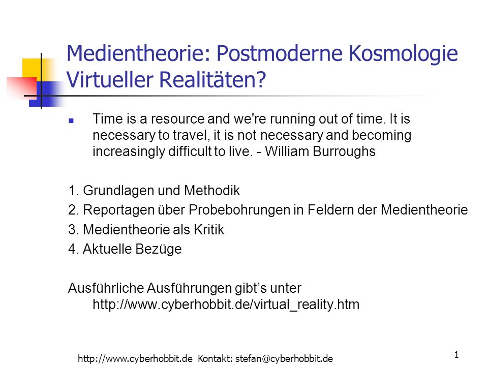 http://www.cyberhobbit.de Kontakt: stefan@cyberhobbit.de 1 Medientheorie: Postmoderne Kosmologie Virtueller Realitäten? Time is a resource and we're r