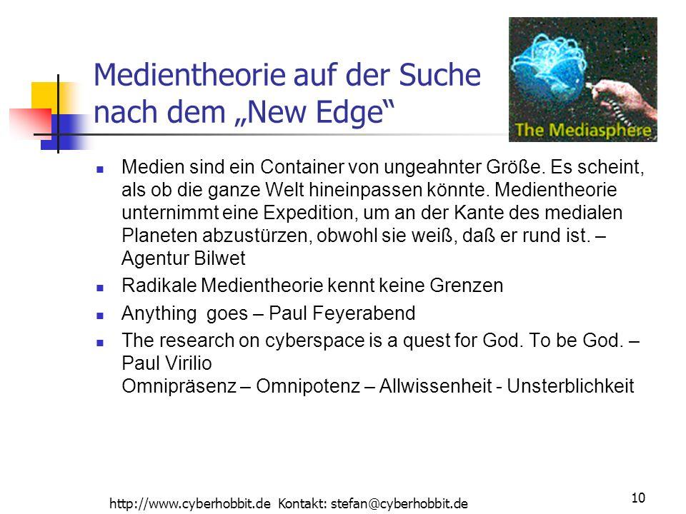 http://www.cyberhobbit.de Kontakt: stefan@cyberhobbit.de 10 Medientheorie auf der Suche nach dem New Edge Medien sind ein Container von ungeahnter Größe.