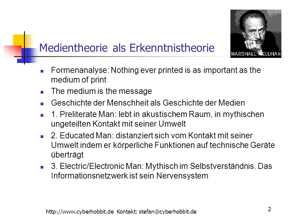 http://www.cyberhobbit.de Kontakt: stefan@cyberhobbit.de 2 Medientheorie als Erkenntnistheorie Formenanalyse: Nothing ever printed is as important as