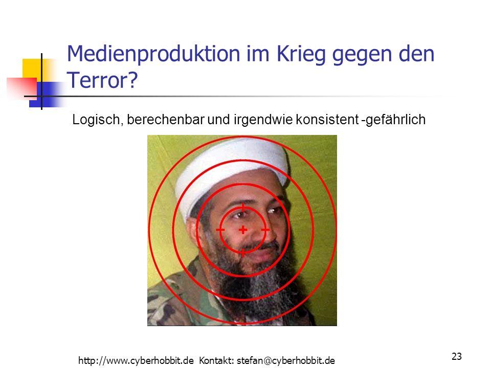 http://www.cyberhobbit.de Kontakt: stefan@cyberhobbit.de 23 Medienproduktion im Krieg gegen den Terror? Logisch, berechenbar und irgendwie konsistent
