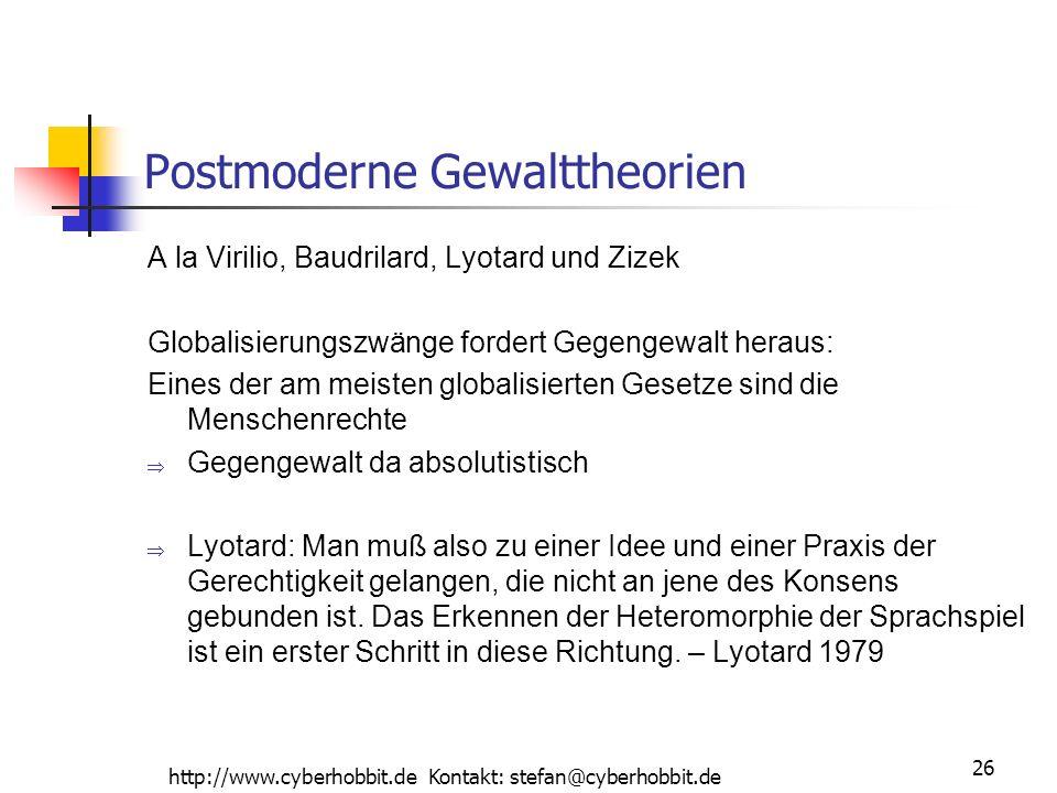 http://www.cyberhobbit.de Kontakt: stefan@cyberhobbit.de 26 Postmoderne Gewalttheorien A la Virilio, Baudrilard, Lyotard und Zizek Globalisierungszwän