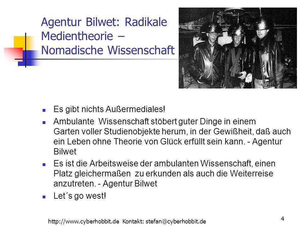http://www.cyberhobbit.de Kontakt: stefan@cyberhobbit.de 4 Agentur Bilwet: Radikale Medientheorie – Nomadische Wissenschaft Es gibt nichts Außermediales.