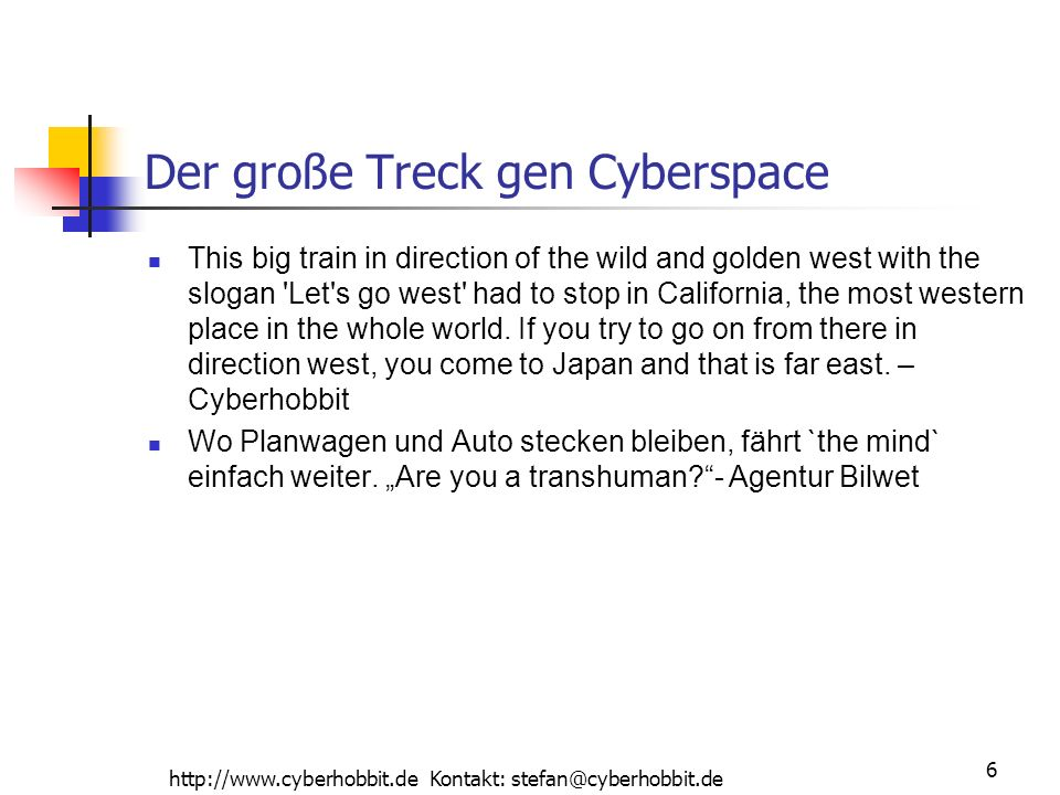 http://www.cyberhobbit.de Kontakt: stefan@cyberhobbit.de 6 Der große Treck gen Cyberspace This big train in direction of the wild and golden west with the slogan Let s go west had to stop in California, the most western place in the whole world.