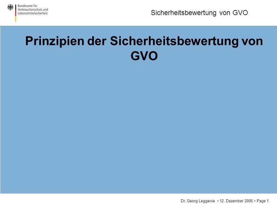 Dr. Georg Leggewie 12. Dezember 2006 Page 1 Sicherheitsbewertung von GVO Prinzipien der Sicherheitsbewertung von GVO