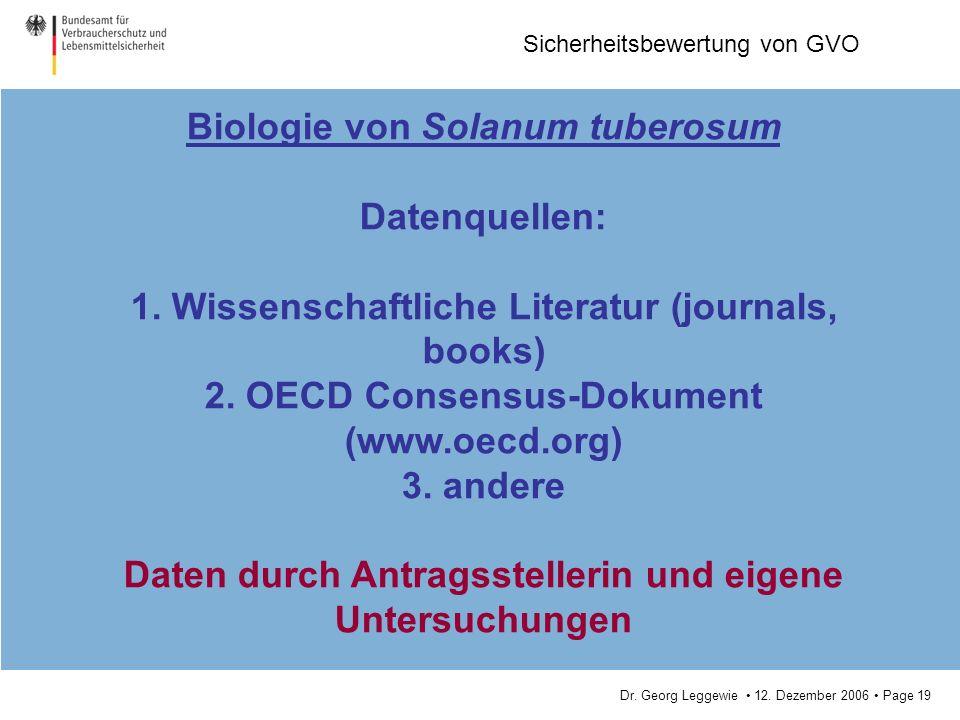 Dr. Georg Leggewie 12. Dezember 2006 Page 19 Sicherheitsbewertung von GVO Biologie von Solanum tuberosum Datenquellen: 1. Wissenschaftliche Literatur