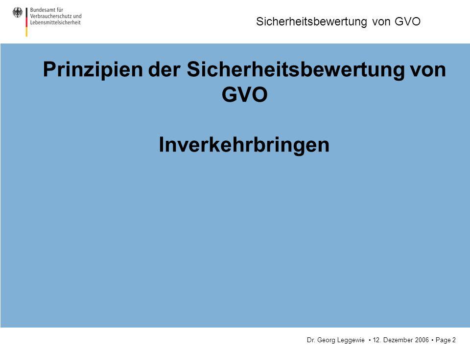 Dr. Georg Leggewie 12. Dezember 2006 Page 2 Sicherheitsbewertung von GVO Prinzipien der Sicherheitsbewertung von GVO Inverkehrbringen