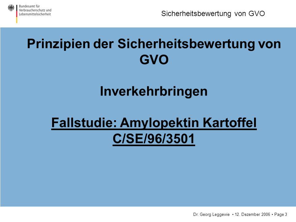 Dr. Georg Leggewie 12. Dezember 2006 Page 3 Sicherheitsbewertung von GVO Prinzipien der Sicherheitsbewertung von GVO Inverkehrbringen Fallstudie: Amyl