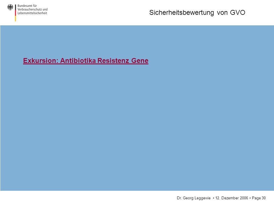 Dr. Georg Leggewie 12. Dezember 2006 Page 30 Sicherheitsbewertung von GVO Exkursion: Antibiotika Resistenz Gene
