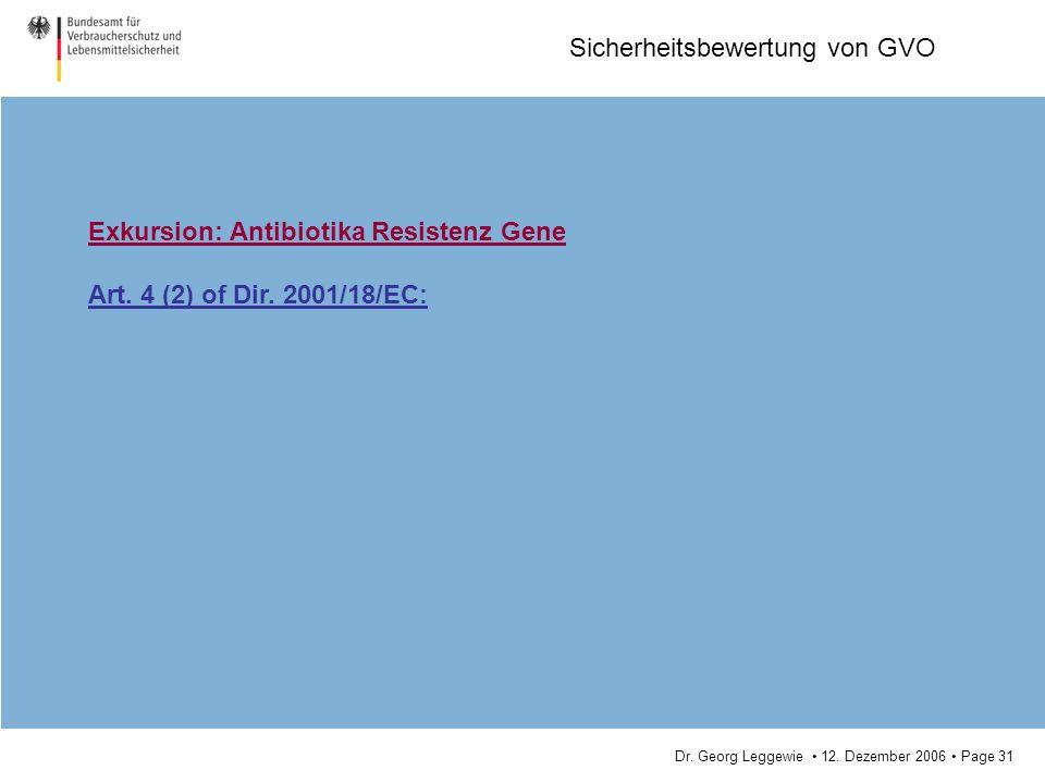 Dr. Georg Leggewie 12. Dezember 2006 Page 31 Sicherheitsbewertung von GVO Exkursion: Antibiotika Resistenz Gene Art. 4 (2) of Dir. 2001/18/EC: