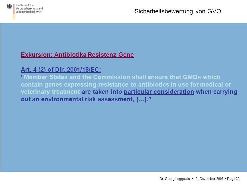 Dr. Georg Leggewie 12. Dezember 2006 Page 35 Sicherheitsbewertung von GVO Exkursion: Antibiotika Resistenz Gene Art. 4 (2) of Dir. 2001/18/EC: Member
