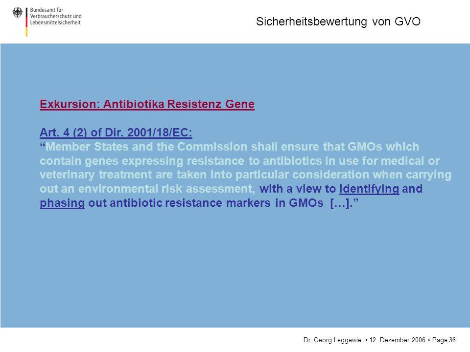 Dr. Georg Leggewie 12. Dezember 2006 Page 36 Sicherheitsbewertung von GVO Exkursion: Antibiotika Resistenz Gene Art. 4 (2) of Dir. 2001/18/EC: Member