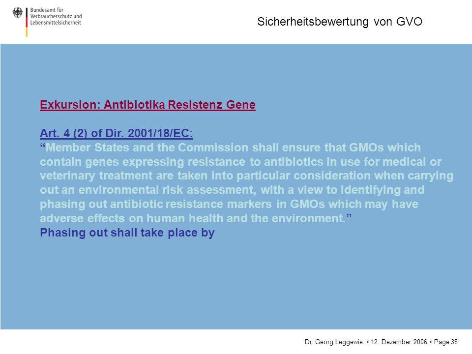 Dr. Georg Leggewie 12. Dezember 2006 Page 38 Sicherheitsbewertung von GVO Exkursion: Antibiotika Resistenz Gene Art. 4 (2) of Dir. 2001/18/EC: Member
