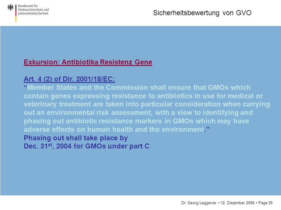 Dr. Georg Leggewie 12. Dezember 2006 Page 39 Sicherheitsbewertung von GVO Exkursion: Antibiotika Resistenz Gene Art. 4 (2) of Dir. 2001/18/EC: Member