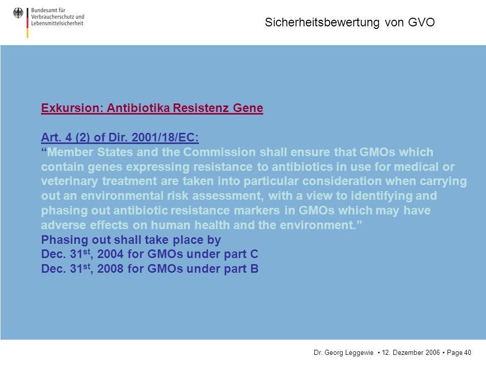 Dr. Georg Leggewie 12. Dezember 2006 Page 40 Sicherheitsbewertung von GVO Exkursion: Antibiotika Resistenz Gene Art. 4 (2) of Dir. 2001/18/EC: Member