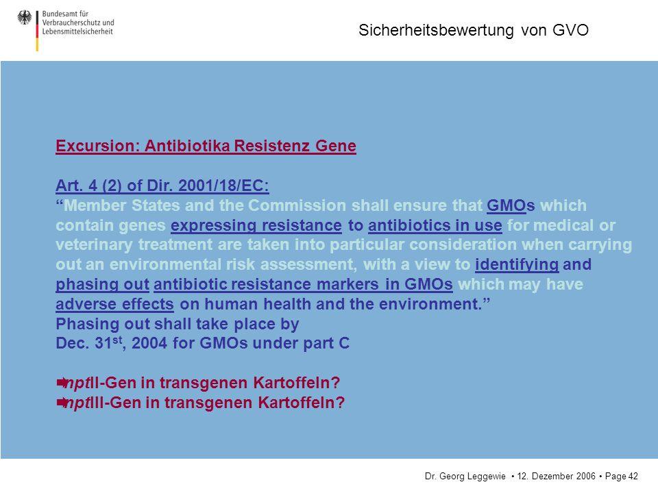 Dr. Georg Leggewie 12. Dezember 2006 Page 42 Sicherheitsbewertung von GVO Excursion: Antibiotika Resistenz Gene Art. 4 (2) of Dir. 2001/18/EC: Member