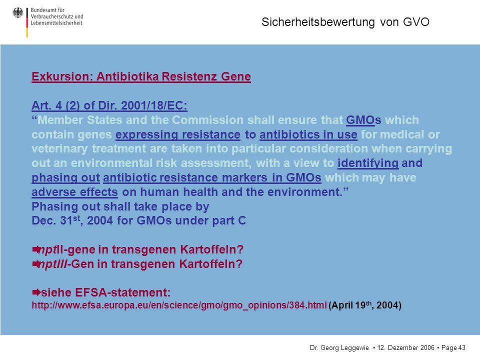 Dr. Georg Leggewie 12. Dezember 2006 Page 43 Sicherheitsbewertung von GVO Exkursion: Antibiotika Resistenz Gene Art. 4 (2) of Dir. 2001/18/EC: Member