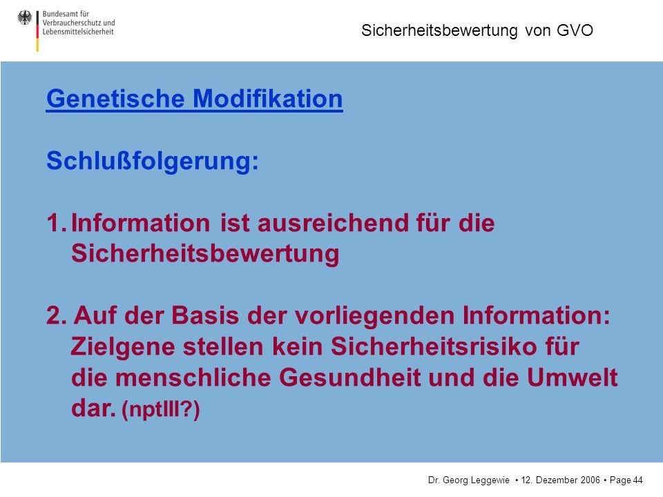 Dr. Georg Leggewie 12. Dezember 2006 Page 44 Sicherheitsbewertung von GVO Genetische Modifikation Schlußfolgerung: 1.Information ist ausreichend für d