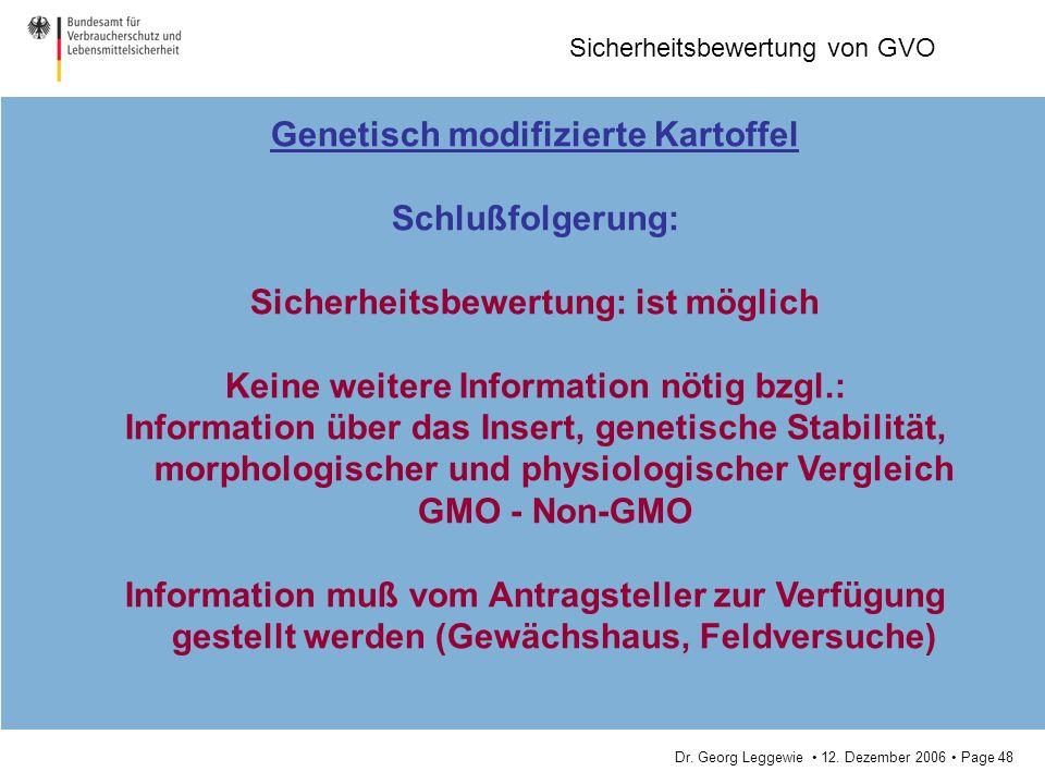 Dr. Georg Leggewie 12. Dezember 2006 Page 48 Sicherheitsbewertung von GVO Genetisch modifizierte Kartoffel Schlußfolgerung: Sicherheitsbewertung: ist