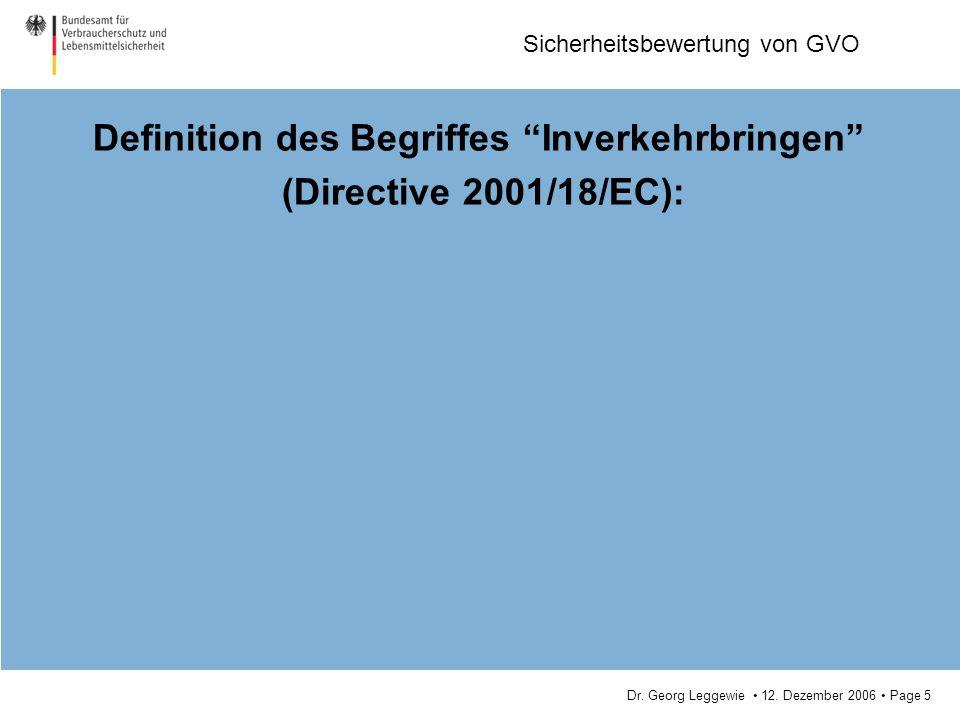 Dr. Georg Leggewie 12. Dezember 2006 Page 5 Sicherheitsbewertung von GVO Definition des Begriffes Inverkehrbringen (Directive 2001/18/EC):