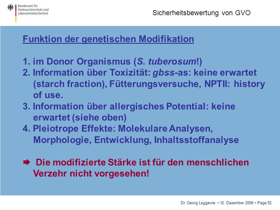Dr. Georg Leggewie 12. Dezember 2006 Page 52 Sicherheitsbewertung von GVO Funktion der genetischen Modifikation 1. im Donor Organismus (S. tuberosum!)