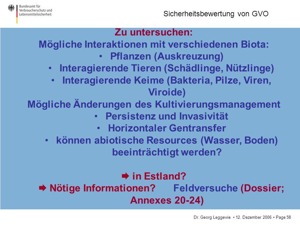Dr. Georg Leggewie 12. Dezember 2006 Page 58 Sicherheitsbewertung von GVO Zu untersuchen: Mögliche Interaktionen mit verschiedenen Biota: Pflanzen (Au