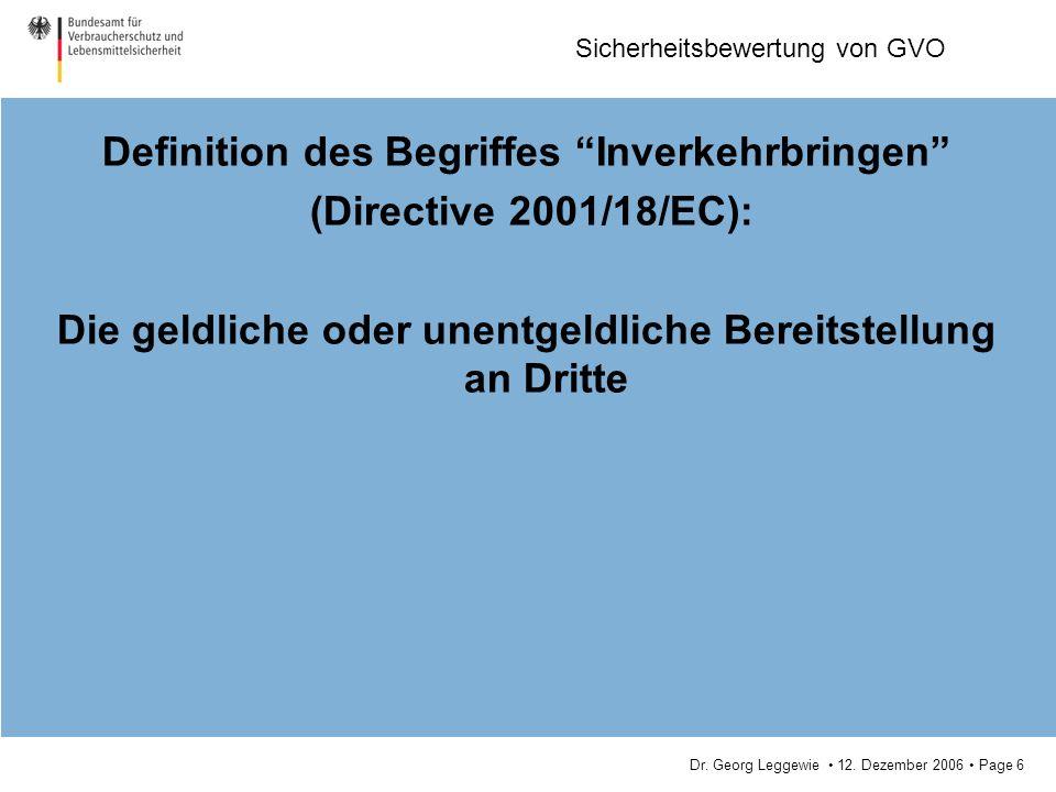 Dr. Georg Leggewie 12. Dezember 2006 Page 6 Sicherheitsbewertung von GVO Definition des Begriffes Inverkehrbringen (Directive 2001/18/EC): Die geldlic