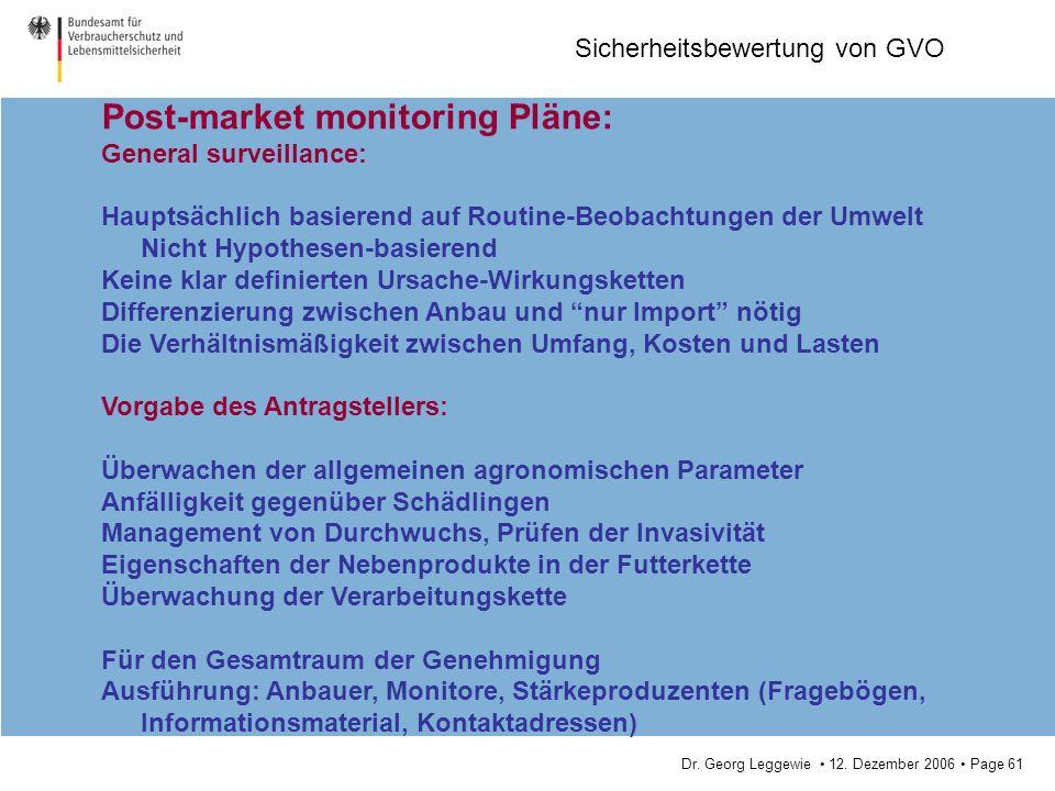 Dr. Georg Leggewie 12. Dezember 2006 Page 61 Sicherheitsbewertung von GVO Post-market monitoring Pläne: General surveillance: Hauptsächlich basierend