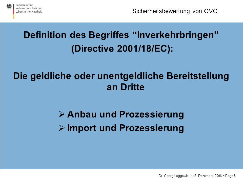 Dr. Georg Leggewie 12. Dezember 2006 Page 8 Sicherheitsbewertung von GVO Definition des Begriffes Inverkehrbringen (Directive 2001/18/EC): Die geldlic