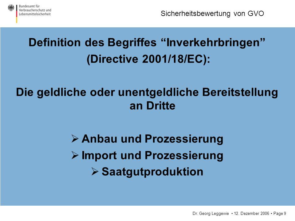 Dr. Georg Leggewie 12. Dezember 2006 Page 9 Sicherheitsbewertung von GVO Definition des Begriffes Inverkehrbringen (Directive 2001/18/EC): Die geldlic