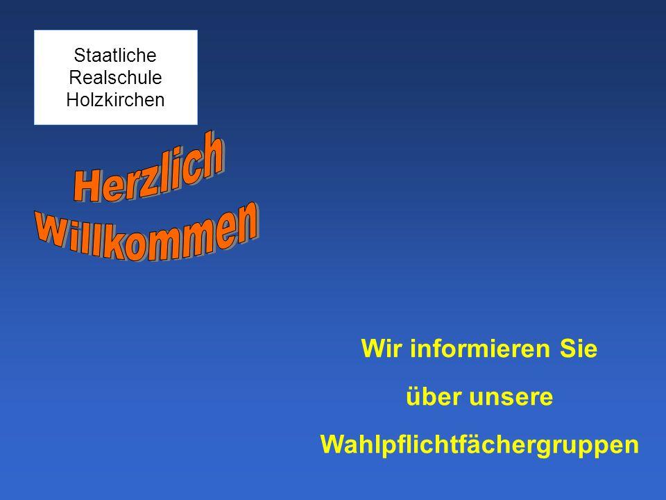 Wir informieren Sie über unsere Wahlpflichtfächergruppen Staatliche Realschule Holzkirchen