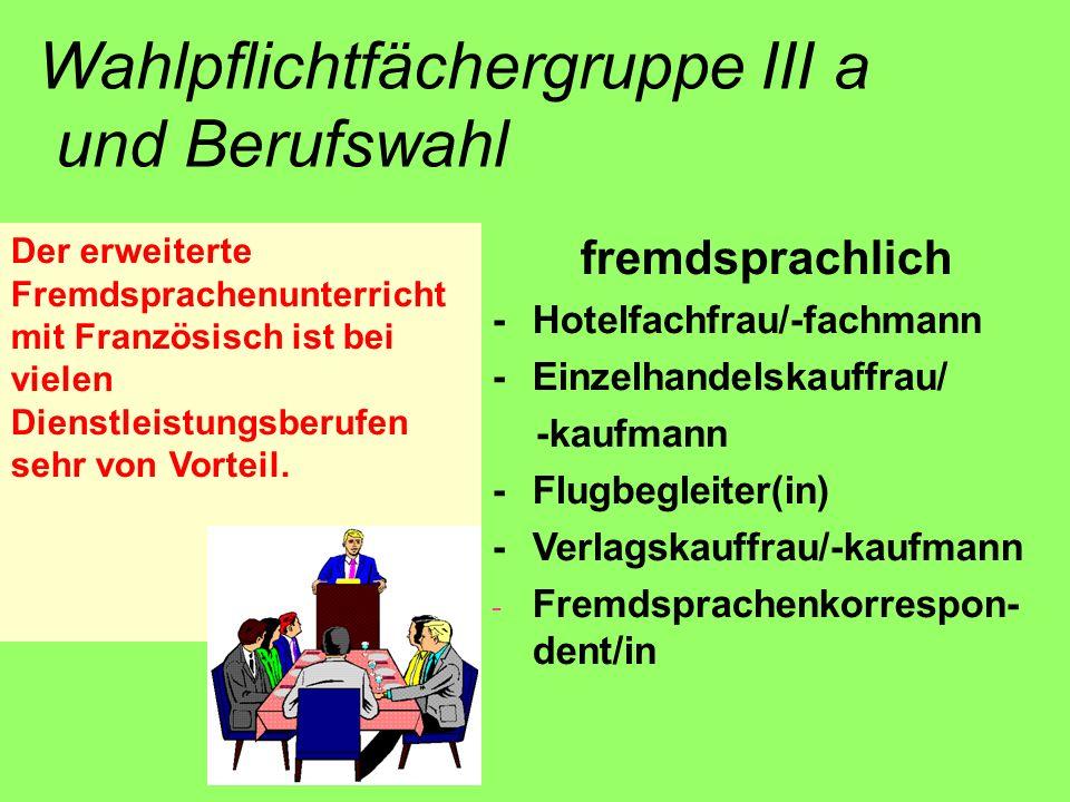 Wahlpflichtfächergruppe III a und Berufswahl Der erweiterte Fremdsprachenunterricht mit Französisch ist bei vielen Dienstleistungsberufen sehr von Vorteil.