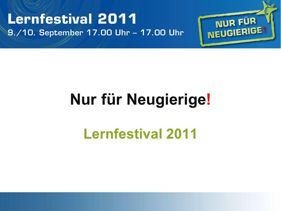 Nur für Neugierige! Lernfestival 2011