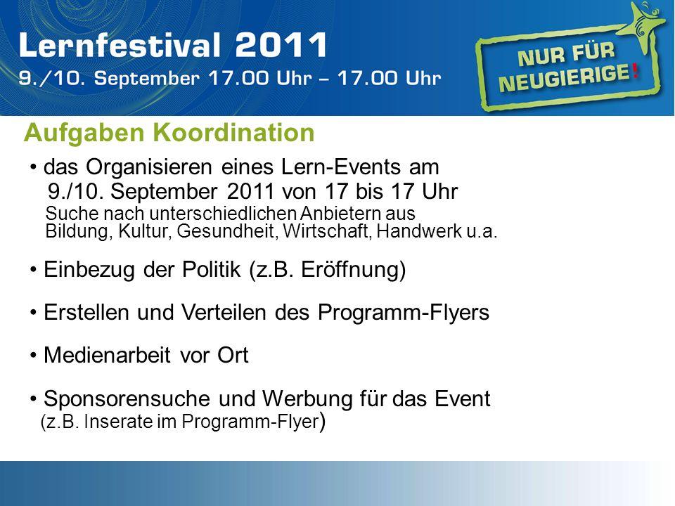 Aufgaben Koordination das Organisieren eines Lern-Events am 9./10. September 2011 von 17 bis 17 Uhr Suche nach unterschiedlichen Anbietern aus Bildung