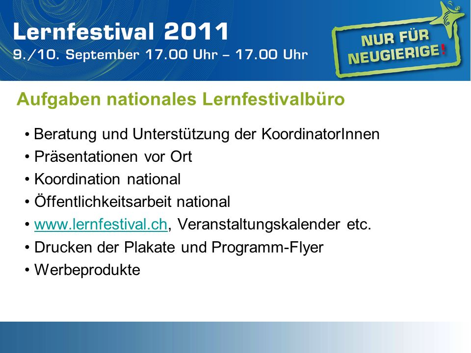 Aufgaben nationales Lernfestivalbüro Beratung und Unterstützung der KoordinatorInnen Präsentationen vor Ort Koordination national Öffentlichkeitsarbei